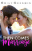 Then Comes Marriage by Emily Goodwin