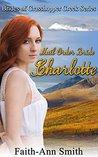 Western Romance: Mail Order Bride Charlotte (Clean Inspirational Historical American Frontier Short Stories) (Brides Of Grasshopper Creek Series Book 5)