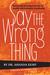 Say the Wrong Thing: Stories and Strategies for Racial Justice and Authentic Community