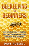 Beekeeping For Beginners: Your Ultimate Guide To Starting Your First Colony And Backyard Beekeeping With Honey Bees (Beekeeping, Beekeeper, Honey, Honey Bees, Bee Colony)