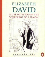I'll Be with You in the Squeezing of a Lemon by Elizabeth David