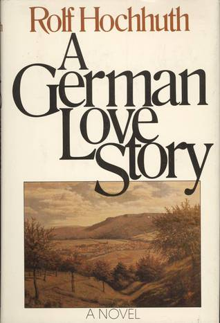 A German Love Story by Rolf Hochhuth