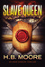 Slave Queen by H.B. Moore