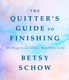 The Quitter's Guide to Finishing: 101 Ways to Get Where You Want to Be