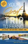 Your Great Trip to France by Carolee Duckworth