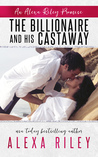 The Billionaire and His Castaway (Alexa Riley Promises, #3)