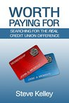 Worth Paying For: Searching for the Real Credit Union Difference