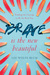 Brave Is the New Beautiful:...