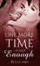 One More Time Is Not Enough (The Only One, #3)
