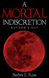A Mortal Indiscretion; Author's Cut
