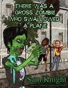 There Was A Gross Zombie Who Swallowed a Plane by Sam Knight
