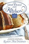 The Gray Whale Inn Kitchen: A Collection of Recipes from the Bestselling Gray Whale Inn Mysteries