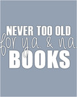 Never Too Old For Y.A. & N.A. Books