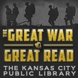 The Kansas City Public Library and the National World War I Museum present the Great War Great Read