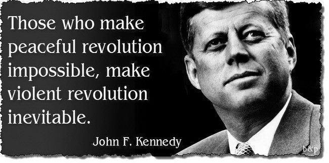 Those who make peaceful revolution impossible will make violent ...