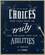 It is our choices, Harry, that show what we truly are, far more than our