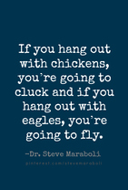If you hang out with chickens, you're going to cluck and if you hang out