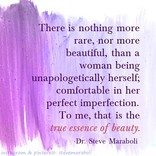 There is nothing more rare, nor more beautiful, than a woman being unapologetically herself; comfortable