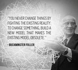 You never change things by fighting the existing reality. To change something, build a new