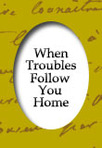 When Troubles Follow You Home