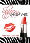 Slippery When Wet! by Jessica de la Davies