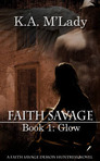 Faith Savage Bk 1 ~ Glow