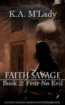 Faith Savage Bk 2 ~ Fear No Evil