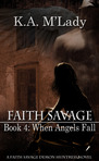 Faith Savage Bk 4 - When Angels Fall