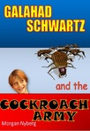 Galahad Schwartz and the Cockroach Army