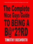 """The complete Nice Guy's Guide To Being  Bastard"""