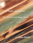 A Poem of Science, or This Our Frost-Weary Harbor