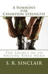 A Summons for Champion Strength, The Legacy of an Unsung Bible Hero
