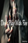 Don't Play With Fire