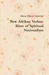 New Afrikan Vodun VOL I: Rites of Spiritual Nationalism