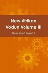 New Afrikan Vodun VOL III: A Social Discourse Towards Spiritual and Cultural Restoration