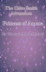 The Princess of Aurora - The Chloe Smith Adventures