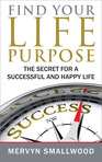 Find Your Life Purpose: The Secret for a Successful and Happy Life