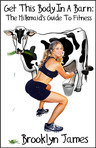 Get This Body In A Barn: The Milkmaid's Guide To Fitness