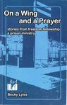 On a Wing and a Prayer - Stories from Freedom Fellowship, a Prison Ministry