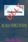 All Ugly Things Deserve