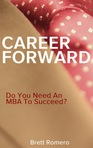 Career Forward: Do You Need An MBA To Succeed?