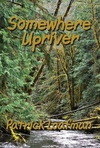 Somewhere Upriver, a sample chapter