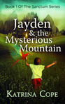 Jayden & the Mysterious Mountain (The Sanctum Series 1)