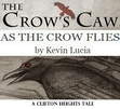 As The Crow Flies - A Clifton Heights Tale