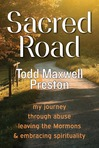 Sacred Road: My journey through abuse, leaving the Mormons, & embracing spitituality