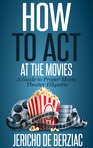 How To Act At The Movies