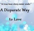A Disparate Way to Love