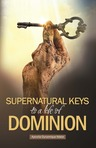 Supernatural Keys to a Life of Dominion