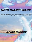 Houlihan's Wake and other fragments of Mexico