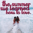 the summer we learned how to love